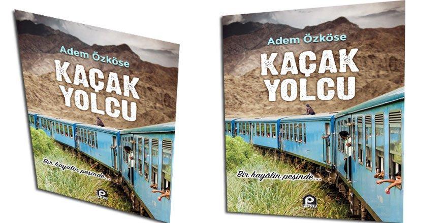 Adem Özköse'nin Kaleminden Yeni Bir Kitap: 'Kaçak Yolcu'