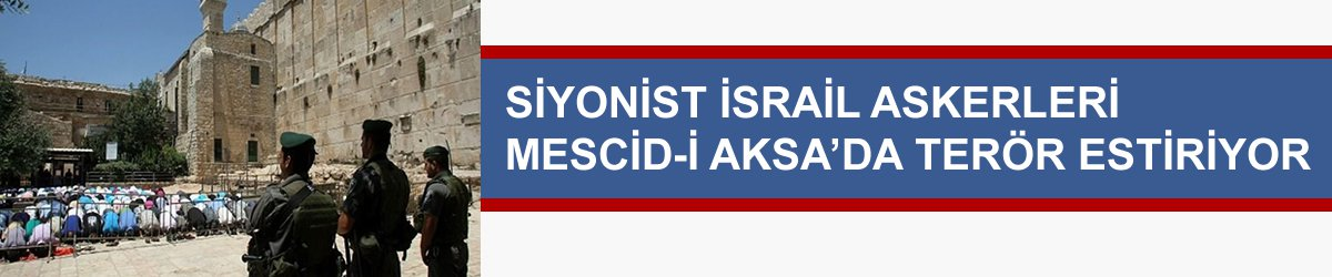 Siyonist İsrail Askerleri Mescid-i Aksa'da Terör Estiriyor