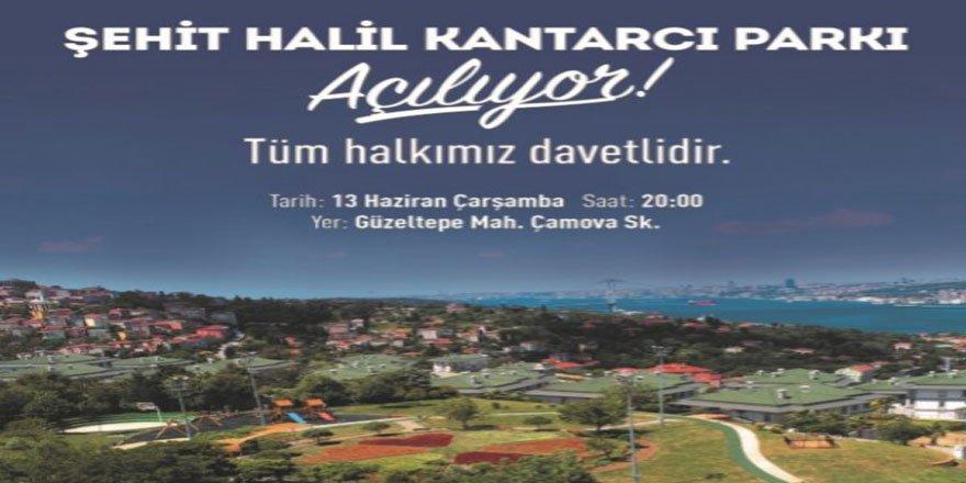 Şehid Halil Kantarcı Anısına Üsküdar'da Park Açılıyor