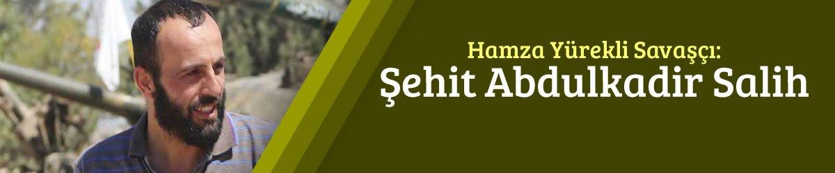Şehadetinin 5. Yılında Hamza Yürekli Savaşçı Şehit Abdulkadir Salih
