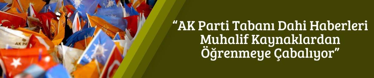"""""""AK Parti Tabanı Dahi Haberleri Muhalif Kaynaklardan Öğrenmeye Çabalıyor"""""""