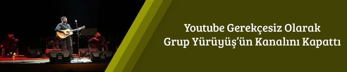 Youtube Gerekçesiz Olarak Grup Yürüyüş'ün Kanalını Kapattı