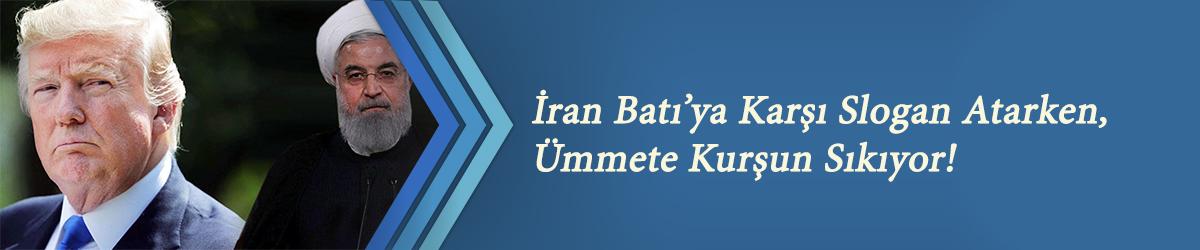 İran Batı'ya Karşı Slogan Atarken, Ümmete Kurşun Sıkıyor!