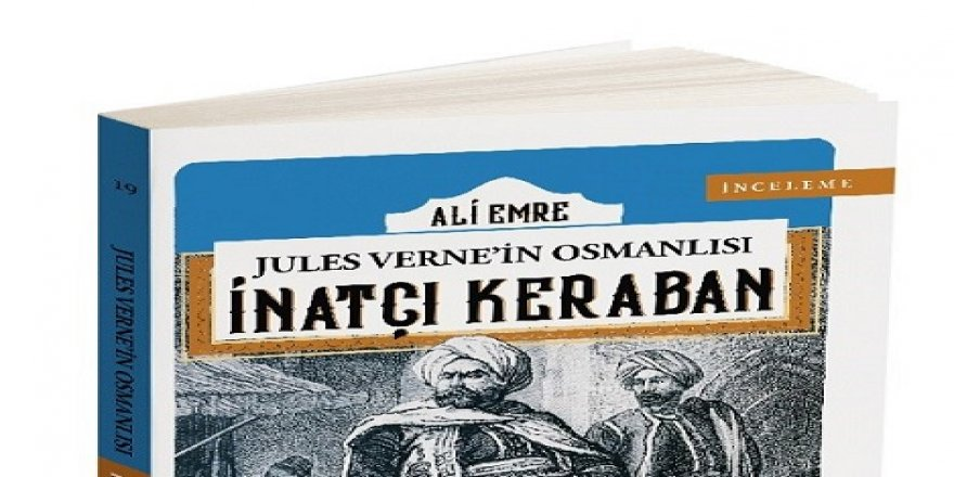 Ali Emre'nin Jules Verne'in Osmanlısı / İnatçı Keraban Adlı Kitabı Çıktı
