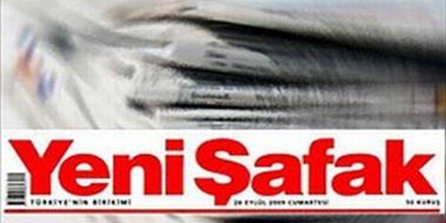 Dünden bugüne Yeni Şafak Gazetesi'nin haber politikası