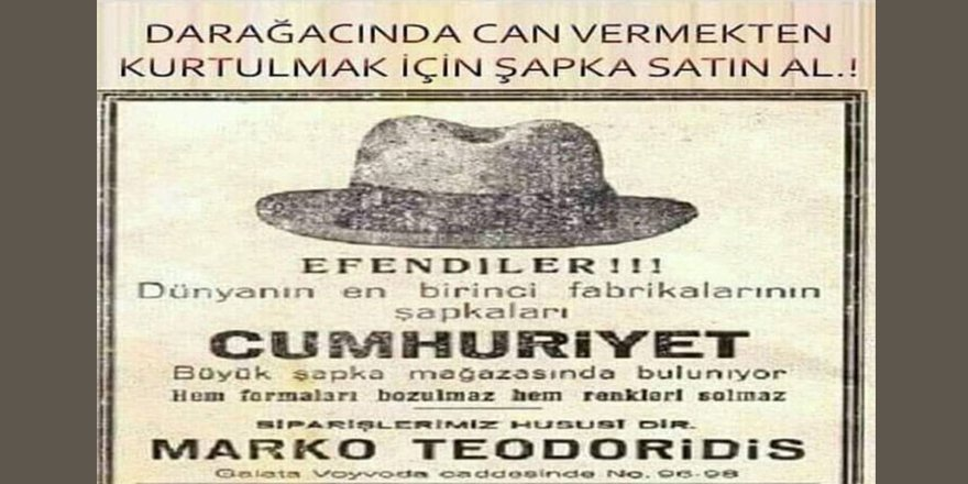 Dönemin reklamlarına bile yansıyan şapka zulmü: Kurtulmak için şapka satın al.!