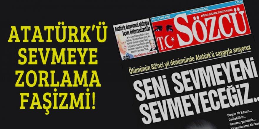 Tüm toplumu Atatürk'ü sevmeye zorlama faşizmi!