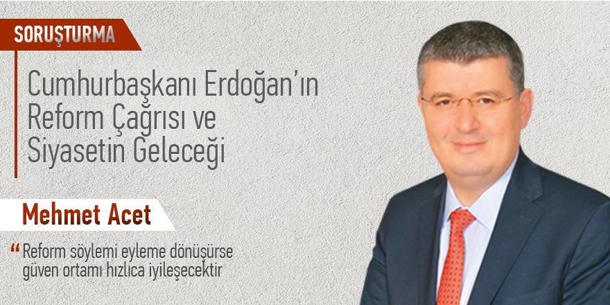 """Mehmet Acet: """"Reform söylemi eyleme dönüşürse güven ortamı hızlıca iyileşecektir."""""""