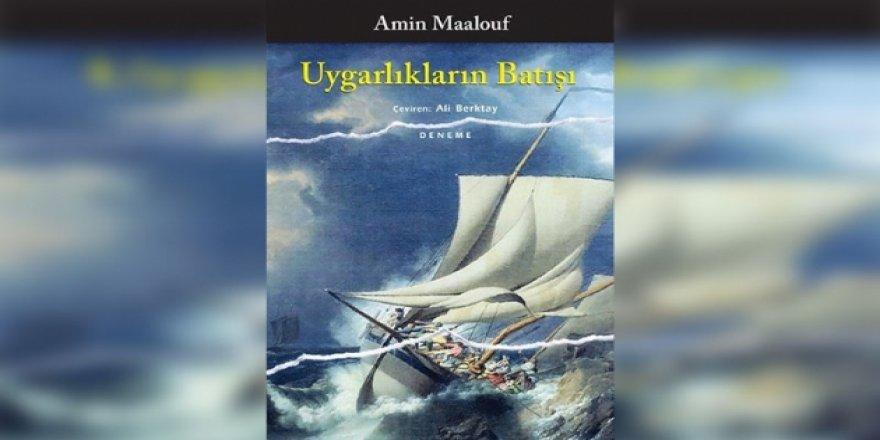 Amin Maalouf'un Uygarlıkların Batışı kitabı üzerine