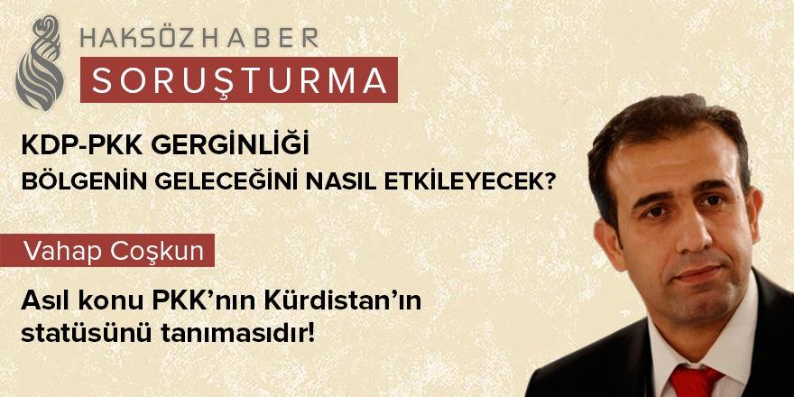 """""""Asıl konu PKK'nın Kürdistan'ın statüsünü tanımasıdır!"""""""