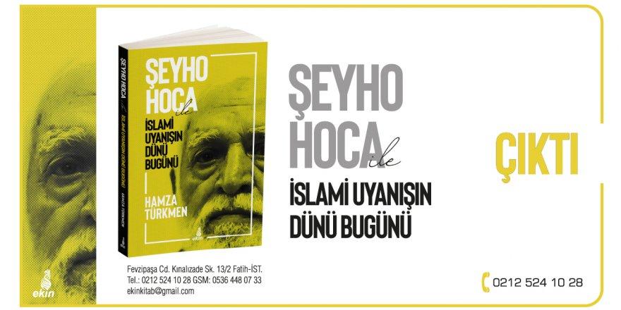 """""""ŞEYHO HOCA ile İslami Uyanışın Dünü Bugünü"""" kitabı Ekin Yayınları'ndan çıktı"""