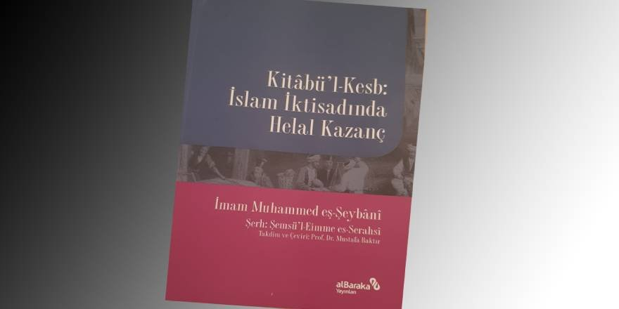 """Kitabü'l-Kesb: İslam İktisadında Helal Kazanç"""