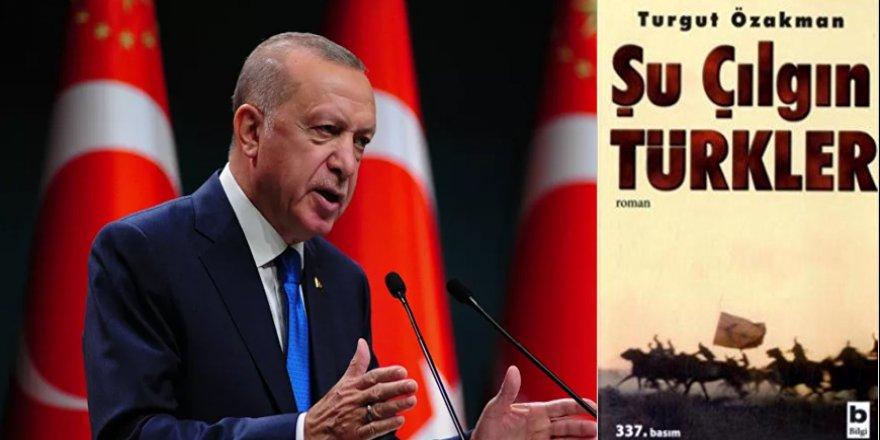 'Çılgın Türkler' ifadesinin cahiliye ürünü olduğunu birileri Cumhurbaşkanı'na hatırlatmalı!