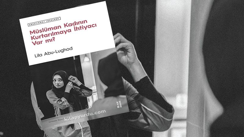 """""""Müslüman kadını kurtarma"""" retoriği üzerine düşünme"""