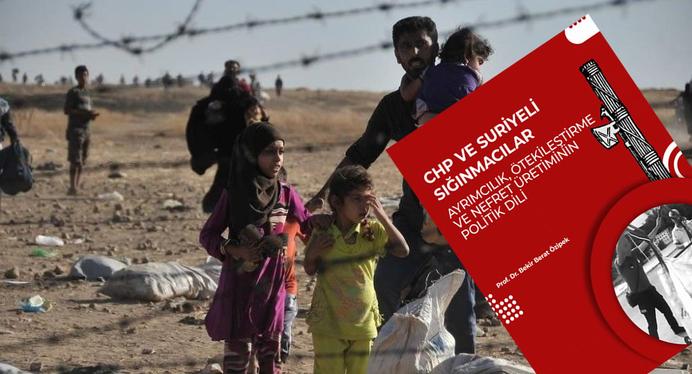 CHP ve Suriyeli sığınmacılar / Ayrımcılık, ötekileştirme ve nefret üretiminin politik dili