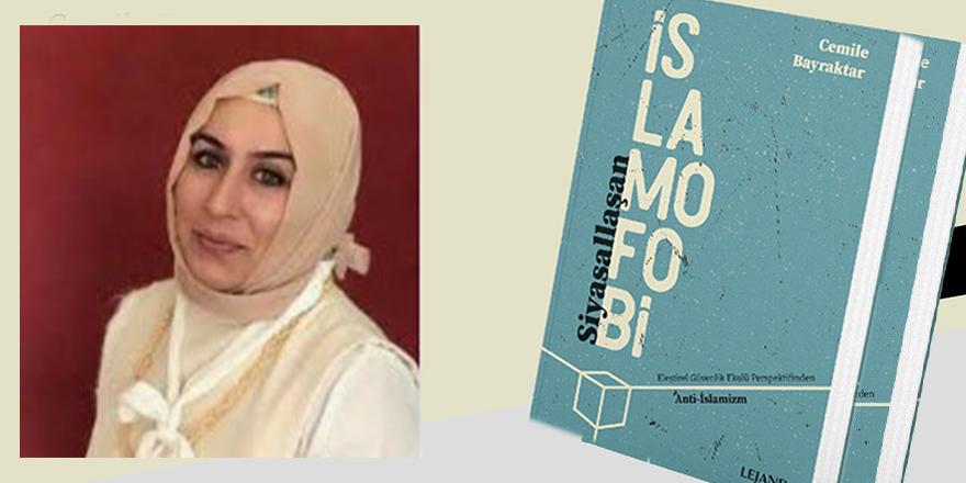 'Siyasallaşan İslamofobi' eseri üzerine Cemile Bayraktar ile söyleşi