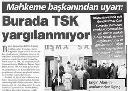 Mahkeme Başkanından Uyarı: Burada TSK Yargılanmıyor