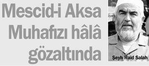 Mescid-i Aksa Muhafızı Hala Gözaltında