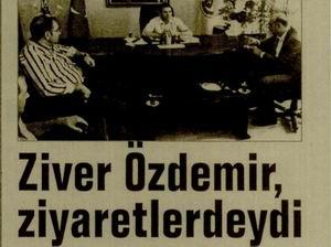 Ziver Özdemir, Ziyaretlerdeydi