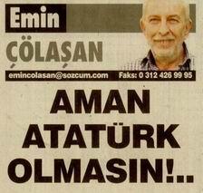 Aman Atatürk Olmasın...