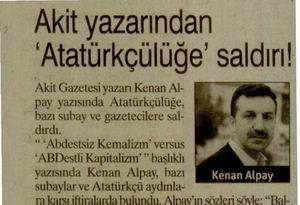 Akit Yazarından Atatürkçülüğe Saldırı!