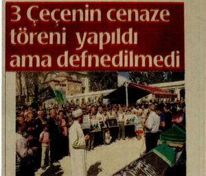 3 Çeçen'in Cenaze Töreni Yapıldı Ama Defnedilmedi