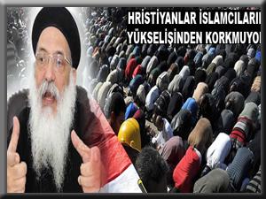 Hristiyanlar İslamcıların İktidarından Korkmuyor