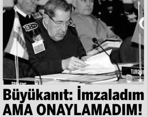 Büyükanıt : İmzaladım Ama Onaylamadım!