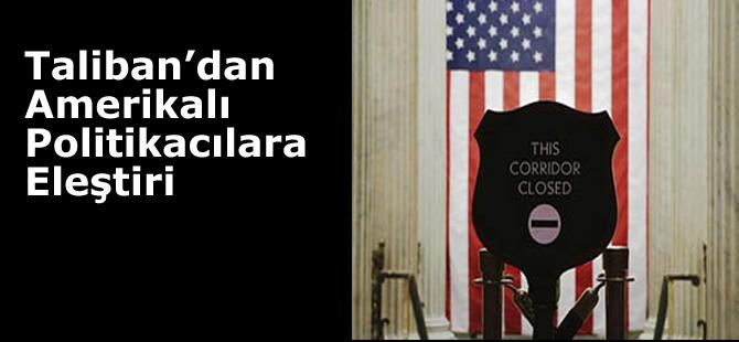 Taliban'dan Amerikalı Politikacılara Eleştiri