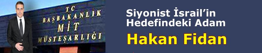 Siyonist İsrail'in Hedefindeki Adam: Hakan Fidan