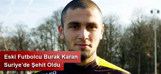 Eski Futbolcu Burak Karan Suriye'de Şehit Oldu
