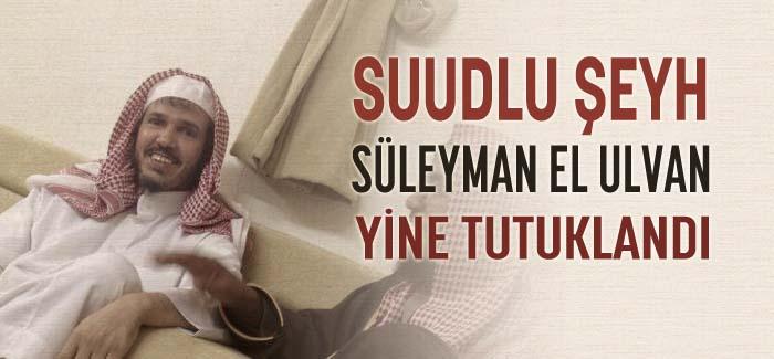Şeyh Süleyman El-Ulvan Yine Tutuklandı