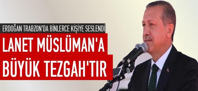 Erdoğan: Lanet Müslüman'a Büyük Tezgah'tır
