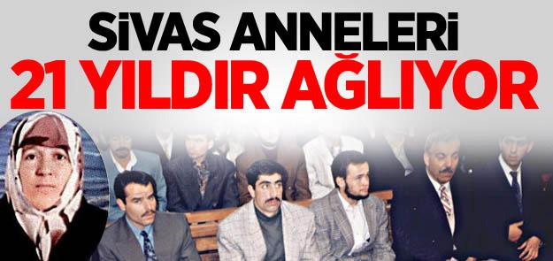 Sivas Davası Mağdurlarının Anneleri 21 Yıldır Ağlıyor