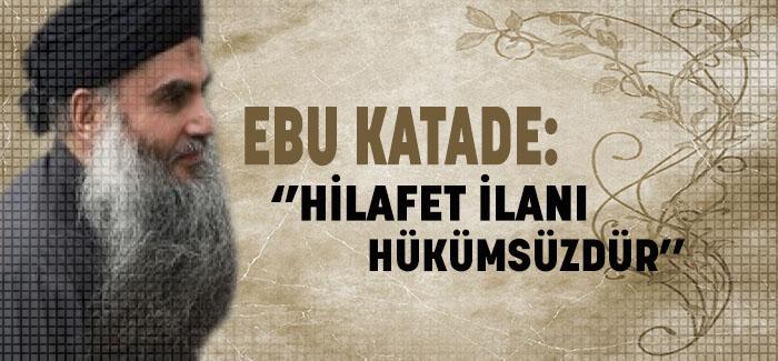 Ebu Katade: ''Hilafet İlanı Hükümsüzdür''