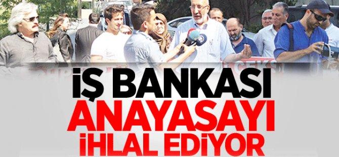 İş Bankası Anayasayı İhlal Ediyor