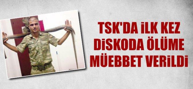 TSK'da İlk Kez Diskoda Ölüme Müebbet Verildi