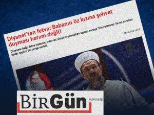 """Birgün Gazetesi'nin """"Diyanet'ten Fetva"""" Yalanı"""