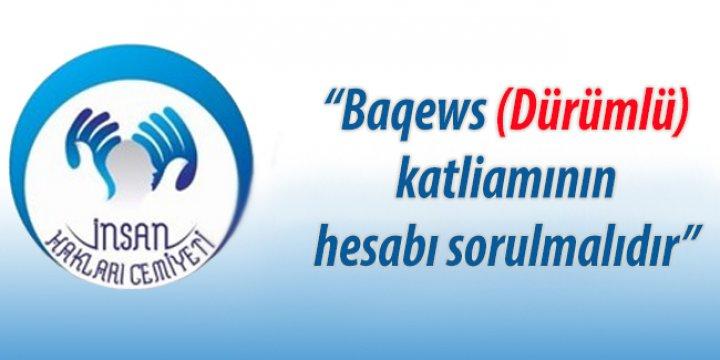 İHC: Dürümlü (Baqews) Katliamının Hesabı Sorulmalıdır!