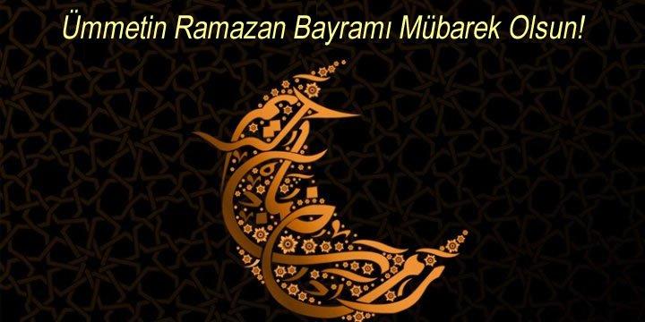 Ümmetin Ramazan Bayramı Mübarek Olsun!