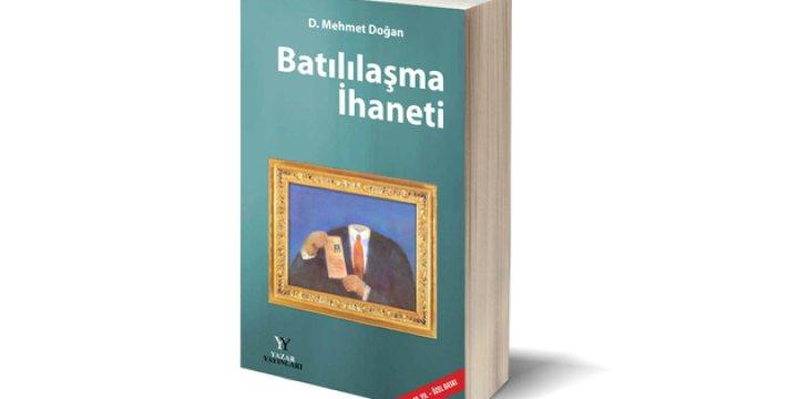 Kırk Birinci Yılında Mehmet Doğan'ın 'Batılılaşma İhaneti' Eseri Üzerine