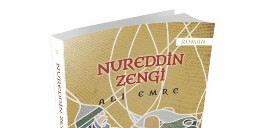 Ali Emre'nin Kaleminden Nureddin Zengi Romanı Yayımlandı