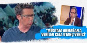 """""""Mustafa Armağan'a Verilen Ceza Utanç Verici"""""""