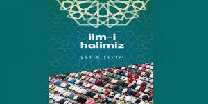 """Şefik Sevim'in """"İlm-i Halimiz"""" Kitabı Ekin Yayınlarından Çıktı!"""