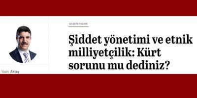 Kürt Sorunu, ne PKK şiddetinden yalıtılabilir ne de ona indirgenebilir!