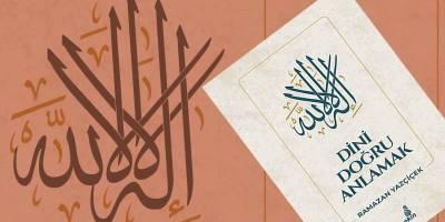 Ekin Yayınları'ndan yeni bir eser: 'Dini Doğru Anlamak'