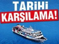 Mavi Marmara Gemisine Tarihî Karşılama