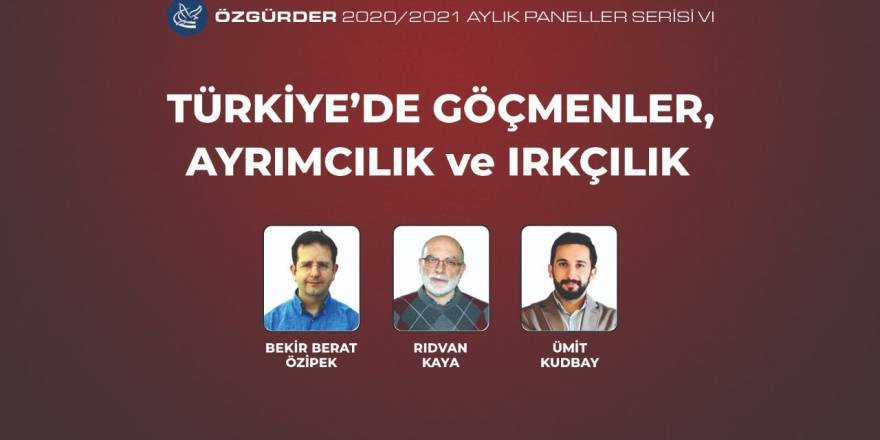 Türkiye'de Göçmenler, Ayrımcılık ve Irkçılık - Özgür-Der Aylık Paneller Serisi VI